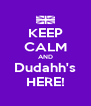 KEEP CALM AND Dudahh's HERE! - Personalised Poster A4 size