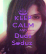 KEEP CALM AND Duds Seduz  - Personalised Poster A4 size