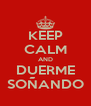 KEEP CALM AND DUERME SOÑANDO - Personalised Poster A4 size