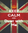 KEEP CALM AND Duet with Me - Personalised Poster A4 size