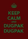 KEEP CALM AND DUGPAK DUGPAK - Personalised Poster A4 size