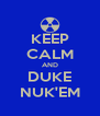 KEEP CALM AND DUKE NUK'EM - Personalised Poster A4 size