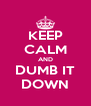 KEEP CALM AND DUMB IT DOWN - Personalised Poster A4 size