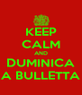 KEEP CALM AND DUMINICA A BULLETTA - Personalised Poster A4 size