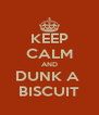 KEEP CALM AND DUNK A  BISCUIT - Personalised Poster A4 size