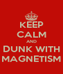 KEEP CALM AND DUNK WITH MAGNETISM - Personalised Poster A4 size