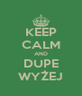 KEEP CALM AND DUPE WYŻEJ - Personalised Poster A4 size