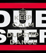 KEEP CALM AND DUPSTEP DANCE - Personalised Poster A4 size