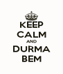 KEEP CALM AND DURMA BEM - Personalised Poster A4 size