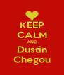 KEEP CALM AND Dustin Chegou - Personalised Poster A4 size