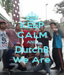 KEEP CALM AND DutchB We Are - Personalised Poster A4 size