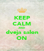 KEEP CALM AND dveja salon ON - Personalised Poster A4 size
