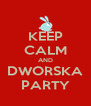 KEEP CALM AND DWORSKA PARTY - Personalised Poster A4 size