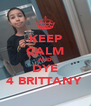 KEEP CALM AND DYE 4 BRITTANY  - Personalised Poster A4 size
