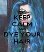 KEEP CALM AND DYE YOUR HAIR - Personalised Poster A4 size