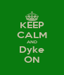 KEEP CALM AND Dyke ON - Personalised Poster A4 size