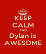 KEEP CALM AND Dylan is AWESOME - Personalised Poster A4 size