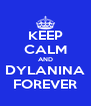 KEEP CALM AND DYLANINA FOREVER - Personalised Poster A4 size