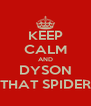 KEEP CALM AND DYSON THAT SPIDER - Personalised Poster A4 size