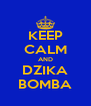 KEEP CALM AND DZIKA BOMBA - Personalised Poster A4 size