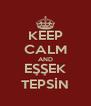 KEEP CALM AND EŞŞEK TEPSİN - Personalised Poster A4 size