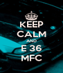 KEEP CALM AND E 36 MFC - Personalised Poster A4 size