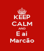 KEEP CALM AND E ai Marcão - Personalised Poster A4 size