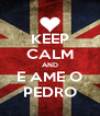 KEEP CALM AND E AME O PEDRO - Personalised Poster A4 size