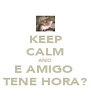 KEEP CALM AND E AMIGO  TENE HORA? - Personalised Poster A4 size