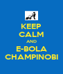 KEEP CALM AND E-BOLA CHAMPINOBI - Personalised Poster A4 size