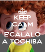 KEEP CALM AND E'CALALO A TOCHIBA - Personalised Poster A4 size