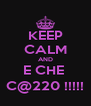 KEEP CALM AND E CHE  C@220 !!!!! - Personalised Poster A4 size
