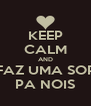 KEEP CALM AND E FAZ UMA SOPA PA NOIS - Personalised Poster A4 size