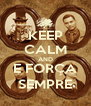 KEEP CALM AND E FORÇA SEMPRE - Personalised Poster A4 size