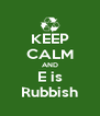 KEEP CALM AND E is Rubbish - Personalised Poster A4 size