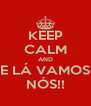 KEEP CALM AND E LÁ VAMOS NÓS!! - Personalised Poster A4 size