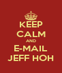 KEEP CALM AND E-MAIL JEFF HOH - Personalised Poster A4 size