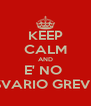KEEP CALM AND E' NO  SVARIO GREVE - Personalised Poster A4 size
