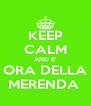 KEEP CALM AND E' ORA DELLA MERENDA  - Personalised Poster A4 size