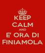 KEEP CALM AND E' ORA DI FINIAMOLA - Personalised Poster A4 size