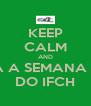 KEEP CALM AND E QUE VENHA A SEMANA ACADÊMICA DO IFCH - Personalised Poster A4 size
