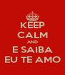 KEEP CALM AND E SAIBA EU TE AMO - Personalised Poster A4 size