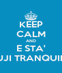 KEEP CALM AND E STA' MUJI TRANQUILA - Personalised Poster A4 size