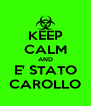 KEEP CALM AND E' STATO CAROLLO - Personalised Poster A4 size