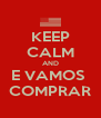 KEEP CALM AND E VAMOS  COMPRAR - Personalised Poster A4 size