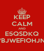 KEEP CALM AND E5QSDKQ LOèQSVBJWEFIOHJNKLòTFH - Personalised Poster A4 size