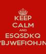 KEEP CALM AND E5QSDKQ LOèQSVBJWEFIOHJNKLòTFH - Personalised Poster A4 size