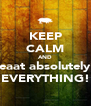 KEEP CALM AND eaat absolutely EVERYTHING! - Personalised Poster A4 size