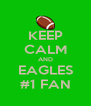 KEEP CALM AND EAGLES #1 FAN - Personalised Poster A4 size