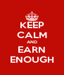 KEEP CALM AND EARN ENOUGH - Personalised Poster A4 size